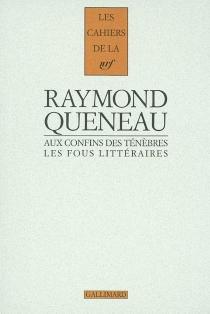 Aux confins des ténèbres : les fous littéraires français du XIXe siècle - RaymondQueneau