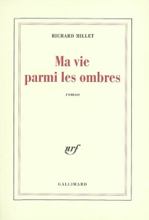 Ma vie parmi les ombres - RichardMillet