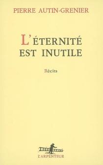 L'éternité est inutile - PierreAutin-Grenier