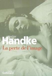 La perte de l'image ou Par la sierra de Gredos - PeterHandke