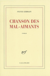 Chanson des mal-aimants - Sylvie Germain