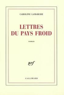 Lettres du pays froid - CarolineLamarche