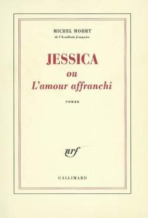 Jessica ou L'amour affranchi - MichelMohrt
