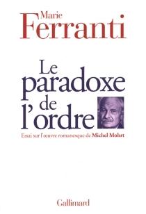 Le paradoxe de l'ordre : essai sur l'oeuvre romanesque de Michel Mohrt - MarieFerranti
