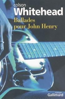 Ballades pour John Henry - ColsonWhitehead