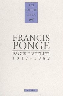 Pages d'atelier : 1917-1982 - FrancisPonge
