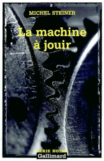 La machine à jouir - Michel Steiner