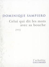 Celui qui dit les mots avec sa bouche - DominiqueSampiero