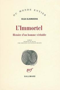 L'immortel : histoire d'un homme véritable - Olga AleksandrovnaSlavnikova