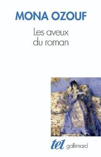 Les aveux du roman : le XIXe siècle entre Ancien Régime et Révolution - MonaOzouf