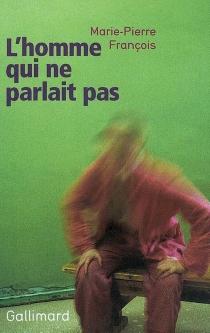L'homme qui ne parlait pas - Marie-PierreFrançois