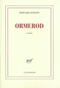 Ormerod - ÉdouardGlissant