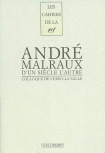 D'un siècle l'autre, André Malraux : actes du colloque de Cerisy-la-Salle - Centre culturel international . Colloque (2001)