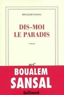 Dis-moi le paradis - BoualemSansal