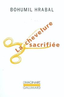 La chevelure sacrifiée - BohumilHrabal