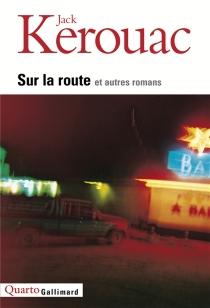 Sur la route et autres romans - JackKerouac