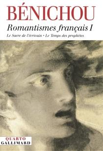 Romantismes français | Volume 1 - PaulBénichou