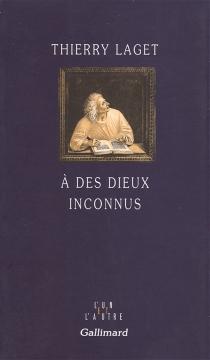 A des dieux inconnus - ThierryLaget