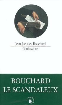 Confessions| Précédé de Avez-vous lu Bouchard ? - Jean-JacquesBouchard