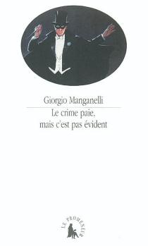 Le crime paie, mais c'est pas évident : aphorismes et extravagances - GiorgioManganelli