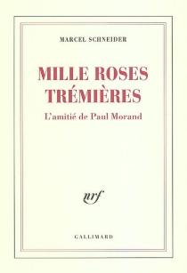 Mille roses trémières : l'amitié de Paul Morand - MarcelSchneider