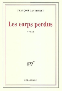 Les corps perdus - FrançoisGantheret