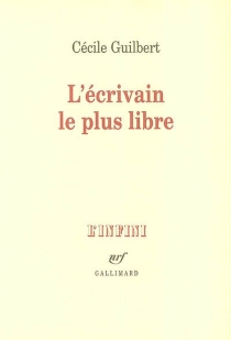 L'écrivain le plus libre - CécileGuilbert