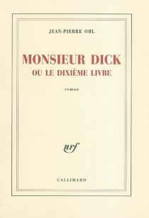Monsieur Dick ou Le dixième livre - Jean-PierreOhl