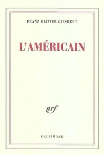 L'Américain - Franz-OlivierGiesbert