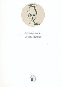Hydriotaphia ou Discours sur les urnes funéraires récemment découvertes dans le Norfolk - ThomasBrowne