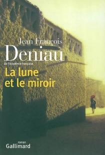 La lune et le miroir - Jean-FrançoisDeniau