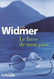 Le livre de mon père - UrsWidmer