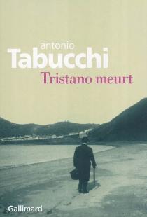 Tristano meurt : une vie - AntonioTabucchi