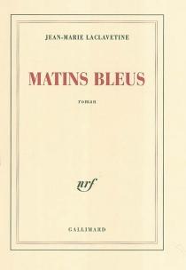 Matins bleus - Jean-MarieLaclavetine