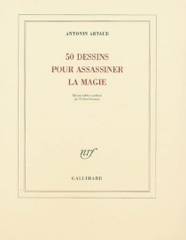 50 dessins pour assassiner la magie - Antonin Artaud