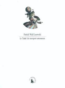 Le traité du transport amoureux - PatrickWald Lasowski