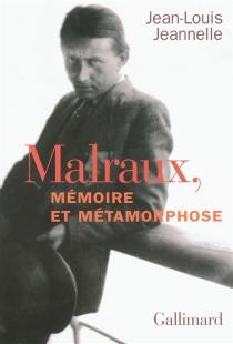 Malraux, mémoire et métamorphose - Jean-LouisJeannelle