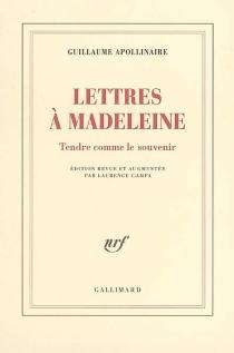 Lettres à Madeleine : tendre comme le souvenir - GuillaumeApollinaire