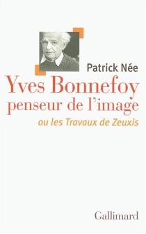 Yves Bonnefoy, penseur de l'image ou Les travaux de Zeuxis - PatrickNée