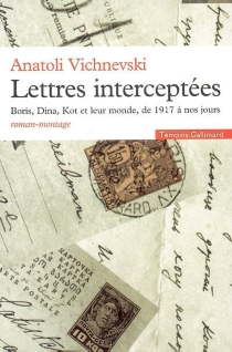 Lettres interceptées : Boris, Dina, Kot et leur monde, de 1917 à nos jours : roman-montage - AnatoliVichnevski