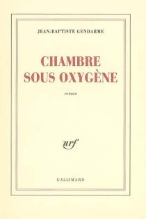 Chambre sous oxygène - Jean-BaptisteGendarme