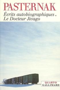 Ecrits autobiographiques| Le docteur Jivago| Suivi de Dossier de l'affaire Pasternak -