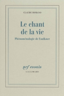 Le chant de la vie : phénoménologie de Faulkner - ClaudeRomano