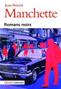 Romans noirs - Jean-PatrickManchette