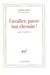 Cavalier, passe ton chemin ! : pages irlandaises - MichelDéon