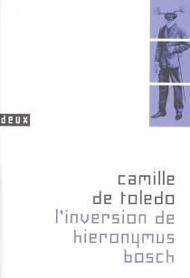 L'inversion de Hieronymus Bosch - Camille deToledo