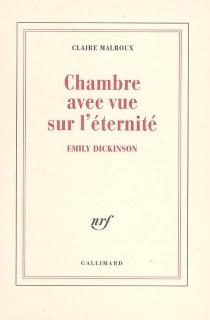 Chambre avec vue sur l'éternité : Emily Dickinson - ClaireMalroux