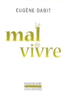 Le mal de vivre : et autres textes - EugèneDabit