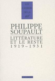 Littérature et le reste : 1919-1931 - PhilippeSoupault