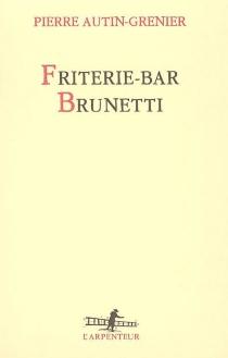 Friterie-bar Brunetti - PierreAutin-Grenier